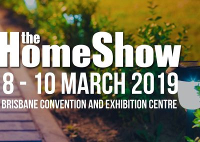 The Brisbane Home Show – March, 2019
